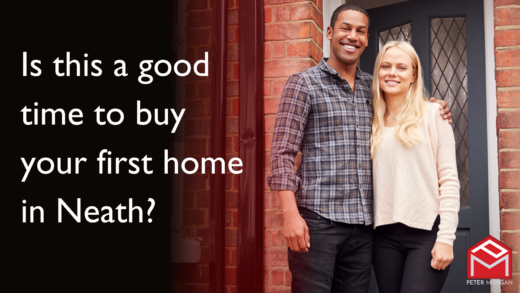 Is This a Good Time to Buy Your First Home in Neath?
