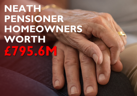 Neath Pensioner Homeowners are now Worth £795,578,100